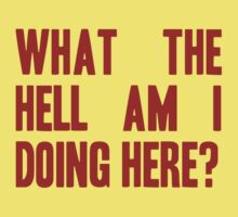 What The Hell Am I Doing Here? -Headline Kids Tee