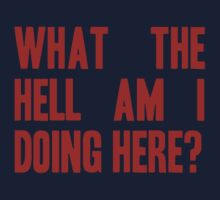 What The Hell Am I Doing Here? -Headline One Piece - Long Sleeve