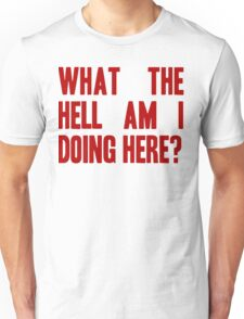 What The Hell Am I Doing Here? -Headline Unisex T-Shirt