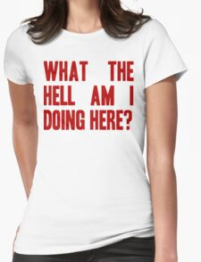 What The Hell Am I Doing Here? -Headline Womens Fitted T-Shirt