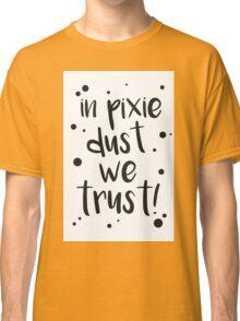pixie dust! Classic T-Shirt