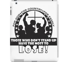 Those Who Don't Stand Up Have The Most To Lose! iPad Case/Skin