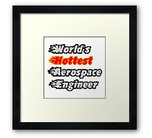 World's Hottest Aerospace Engineer Framed Print