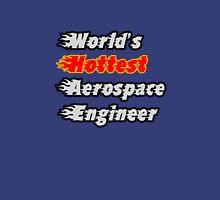 World's Hottest Aerospace Engineer Unisex T-Shirt