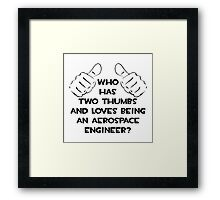 Who Has Two Thumbs and Loves Being an Aerospace Engineer? Framed Print