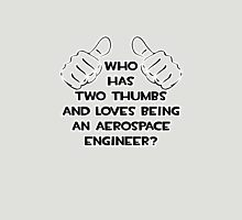 Who Has Two Thumbs and Loves Being an Aerospace Engineer? Unisex T-Shirt