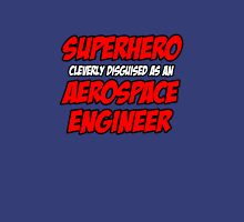 Superhero Cleverly Disguised as an Aerospace Engineer Unisex T-Shirt