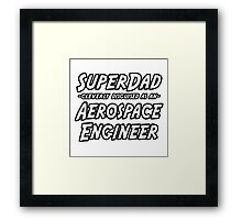 SuperDad Cleverly Disguised as an Aerospace Engineer Framed Print