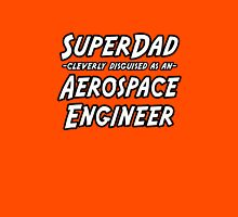SuperDad Cleverly Disguised as an Aerospace Engineer Unisex T-Shirt