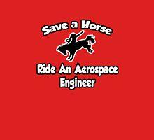 Save a Horse, Ride an Aerospace Engineer Unisex T-Shirt