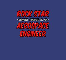 Rock Star Cleverly Disguised as an Aerospace Engineer Unisex T-Shirt