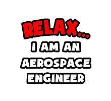 Relax ... I Am An Aerospace Engineer Photographic Print