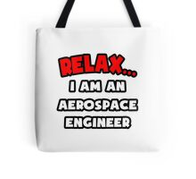 Relax ... I Am An Aerospace Engineer Tote Bag
