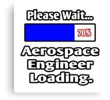 Please Wait - Aerospace Engineer Loading Canvas Print