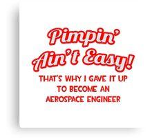 Pimpin' Ain't Easy - Aerospace Engineer Canvas Print