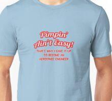 Pimpin' Ain't Easy - Aerospace Engineer Unisex T-Shirt