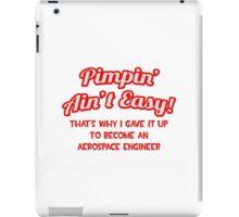 Pimpin' Ain't Easy - Aerospace Engineer iPad Case/Skin