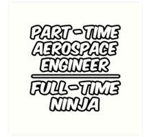 Part Time Aerospace Engineer ... Full Time Ninja Art Print