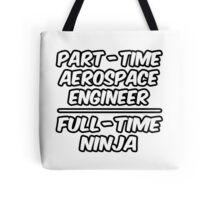 Part Time Aerospace Engineer ... Full Time Ninja Tote Bag