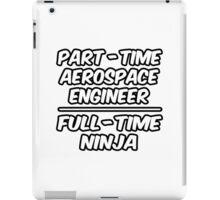 Part Time Aerospace Engineer ... Full Time Ninja iPad Case/Skin