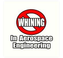No Whining In Aerospace Engineering Art Print