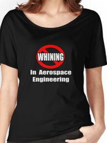 No Whining In Aerospace Engineering Women's Relaxed Fit T-Shirt