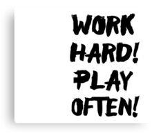work hard play often Canvas Print