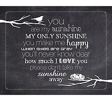 You Are My Sunshine – Nest – 4:5 – Chalkboard  Photographic Print