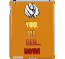 You, Me, Bed... NOW! iPad Case/Skin