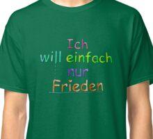 Ich will einfach nur Frieden - Farbe 1 Classic T-Shirt