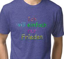 Ich will einfach nur Frieden - Farbe 2 Tri-blend T-Shirt
