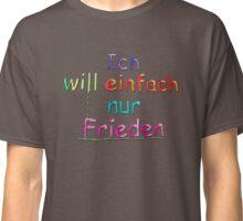 Ich will einfach nur Frieden - Farbe 4 Classic T-Shirt
