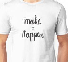 Make it happen Unisex T-Shirt