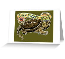 Life Won't Wait Snapping Turtle Greeting Card