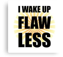 Wake Up Flawless Canvas Print
