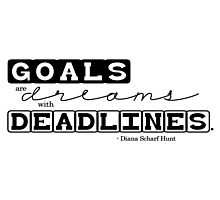 Goals are Dreams with Deadlines Photographic Print