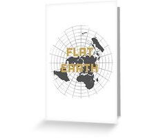 The earth is flat get over it,  Greeting Card