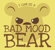 I can be a BAD MOOD BEAR Baby Tee