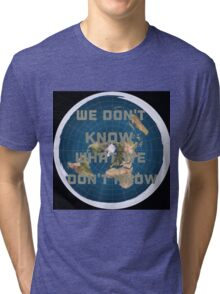 Flat earth what we don't know Tri-blend T-Shirt