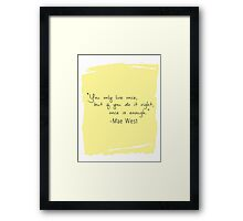 """""""You only live once, but if you do it right, once is enough."""" Framed Print"""