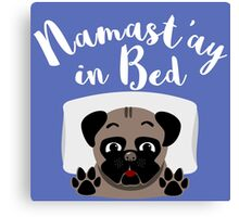 Namast'ay In Bed - Cute Pug With Funny Yoga Quote Canvas Print