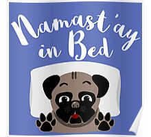 Namast'ay In Bed - Cute Pug With Funny Yoga Quote Poster
