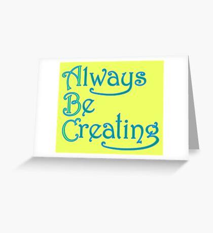 Always Be Creating Greeting Card