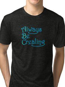 Always Be Creating Tri-blend T-Shirt
