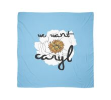 We Want Caryl Scarf