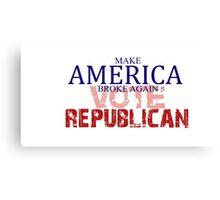 Make America broke again: Vote Republican Canvas Print