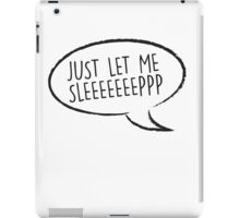 Thought Bubble: Just let me sleep iPad Case/Skin