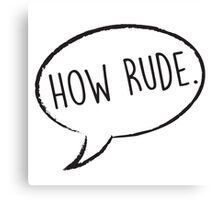 Thought Bubble: How Rude Canvas Print