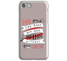 no one can make you beel inferior wit hout yur consent iPhone Case/Skin