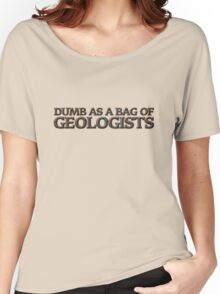 Dumb as a bag of geologists Women's Relaxed Fit T-Shirt